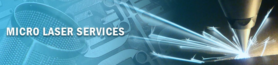 MICRO LASER SERVICES: MACHINING, PRECISION LASER CUTTING, LASER MARKING, LASER MICRO WELDING